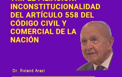 TRIPLE FILIACIÓN. INCONSTITUCIONALIDAD DEL ARTÍCULO 558 DEL CÓDIGO CIVIL Y COMERCIAL DE LA NACIÓN