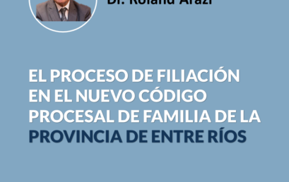 EL PROCESO DE FILIACIÓN EN EL NUEVO CÓDIGO PROCESAL DE FAMILIA DE LA PROVINCIA DE ENTRE RÍOS
